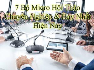 7 Bộ micro hội thảo chuyên nghiệp
