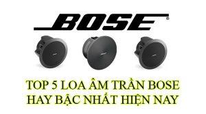 Top 5 loa âm trần Bose